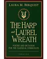 The Harp and Laurel Wreath: Poetry and Dictation for the Classical Curriculum - GOOD