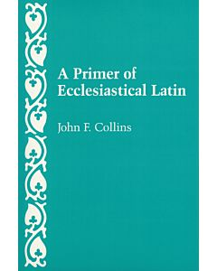 A Primer of Ecclesiastical Latin
