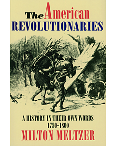 The American Revolutionaries: A History in Their Own Words