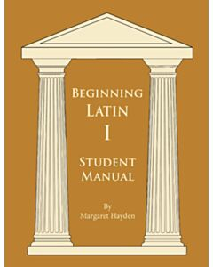 Beginning Latin 1 - Student Manual (SECOND EDITION)