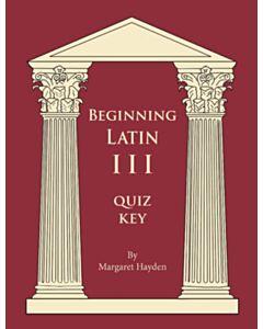 Beginning Latin 3 Quiz Key (SECOND EDITION)
