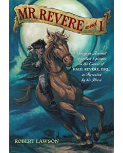 Mr. Revere and I: Being an Account of certain Episodes in the Career of Paul Revere, Esq., as Revealed by his Horse